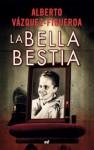 La bella bestia - Alberto Vázquez-Figueroa