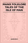 Manx Folklore - Tales of the Isle of Man (Folklore History Series) - John Rhys