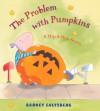 The Problem with Pumpkins: A Hip & Hop Story - Barney Saltzberg