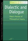 Dialectic and Dialogue: Plato's Practice of Philosophical Inquiry - Francisco J. Gonzalez
