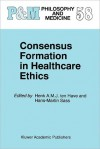 Consensus Formation in Healthcare Ethics - Henk A.J.M. ten Have, Hans-Martin Sass