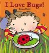 I Love Bugs!. Emma Dodd - Emma Dodd