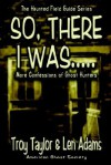 So, There I Was.. - Troy Taylor, Len Adams