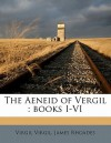 The Aeneid of Vergil: Books I-VI - Virgil, James Rhoades