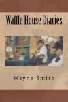 Waffle House Diaries - Wayne Smith