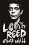 Lou Reed: The Life - Mick Wall