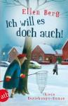 Ich will es doch auch!: (K)ein Beziehungs-Roman - Ellen Berg