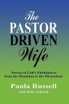 The Pastor Driven Wife: Stories of God's Faithfulness from the Mundane to the Miraculous - Paula Russell, Kim Aldrich