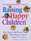 Raising Happy Children: What Every Child Needs Their Parents To Know From 0 To 7 Years - Jan Parker, Jan Stimpson