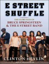 E Street Shuffle: The Glory Days of Bruce Springsteen and the E Street Band - Clinton Heylin, Dan Miller