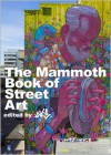 The Mammoth Book of Street Art - Jake
