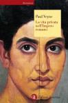 La vita privata nell'Impero romano - Paul Veyne, Maria Garin