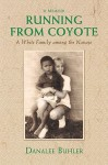 Running from Coyote: A White Family Among the Navajo - Danalee Buhler