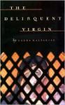 The Delinquent Virgin - Laura Kalpakian