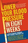 Lower Your Blood Pressure in Eight Weeks: A Revolutionary Program for a Longer, Healthier Life - Stephen Sinatra