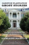 Carnton Plantation Ghost Stories: True Tales of the Unexplained from Tennessee's Most Haunted Civil War House! - Lochlainn Seabrook