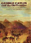 George Catlin & The Old Frontier: A Biography and Picture Gallery of the Dean of Indian Painters - Harold McCracken