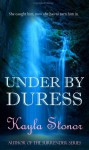 Under By Duress - Kayla Stonor