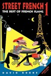 Street French 1: The Best of French Slang (Street Language) - David Burke