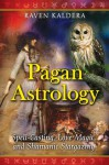 Pagan Astrology: Spell-Casting, Love Magic, and Shamanic Stargazing - Raven Kaldera