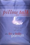 Pillow Talk for Couples: Drawing Closer Before the Lights Go Out - Les Parrott III, Leslie Parrott