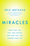 Miracles: What They Are, Why They Happen, and How They Can Change Your Life - Eric Metaxas