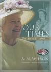 Our Times: The Age of Elizabeth II - A.N. Wilson, Ralph Cosham