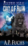 City of Ruin: A Superhero Novel [Axiom-Man Saga Book 3] - A.P. Fuchs