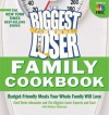 The Biggest Loser Family Cookbook : Budget-Friendly Meals Your Whole Family Will Love - Devin Alexander, Melissa Roberson, Devin Alexander