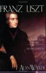 Franz Liszt: The Virtuoso Years, 1811-1847 - Alan Walker