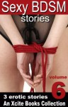 Sexy BDSM Stories - Volume Six - An Xcite Books Collection - Thomas Fuchs, Jade Melisande, Tamsin Flowers