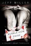 The Bubble Gum Thief - Jeff Miller
