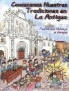 Fiestas and Holidays in Antigua = Conozcamos Nuestras Tradiciones en La Antigua - Elizabeth Bell