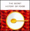 The Secret History of Food - Susan Tomnay, Nadine Wickenden