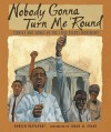 Nobody Gonna Turn Me 'Round: Stories and Songs of the Civil Rights Movement - Doreen Rappaport, Shane Evans