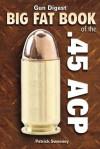Gun Digest Big Fat Book of the .45 ACP (Gun Digest Book Of...) - Patrick Sweeney