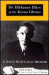 Dr. Elkhanan Elkes of Kovno Ghetto: A Son's Holocaust Memoir - Joel Elkes, Parker J. Palmer