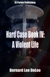HARD CASE (The John Harding Series #4) - A Violent Life - Bernard Lee DeLeo, R.J. Parker, Rj Parker