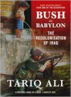 Bush in Babylon: The Recolonization of Iraq - Tariq Ali
