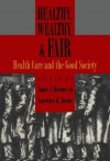 Healthy, Wealthy, & Fair: Health Care and the Good Society - James A Morone, Lawrence R. Jacobs