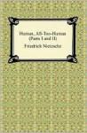 Human, All-Too-Human (Parts I And Ii) - Friedrich Nietzsche