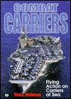 Combat Carriers: Flying Action at Sea - Tony Holmes