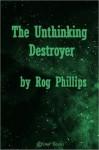 The Unthinking Destroyer - Rog Phillips
