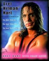 "Bret ""Hitman"" Hart: The Best There Was, the Best There Is, the Best There Will Ever Be - Bret Hart"