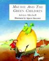 Maudie and the Green Children - Adrian Mitchell, Sigune Hamann
