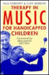 Therapy in Music for Handicapped Children - Paul Nordoff, Clive Robbins