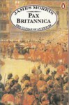 Pax Britannica: the Climax of an Empire (Pax Britannica Trilogy) - Jan Morris