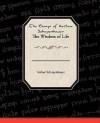 The Essays of Arthur Schopenhauer the Wisdom of Life - Arthur Schopenhauer