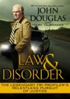 Law & Disorder: The Legendary FBI Profiler's Relentless Pursuit of Justice - Mark Olshaker, John E. (Edward) Douglas