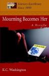 Mourning Becomes Her: a novella - K.C. Washington